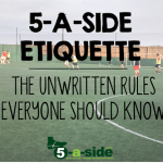 5-a-side Etiquette. The unwritten rules everyone should know.
