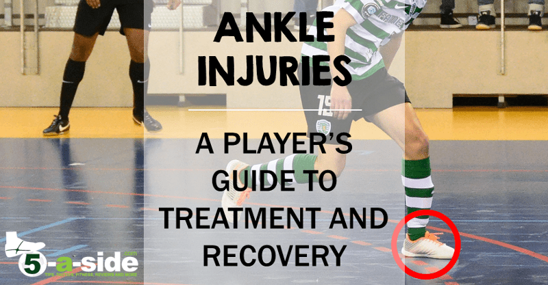Ankle Injuries - A Simple Guide to Fixing them | 5-a-side com