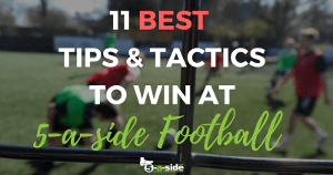 11 BEST TIPS AND TACTICS TO WIN AT 5 A SIDE (small)