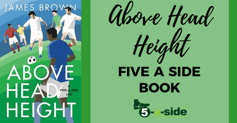 Above head height five a side football book