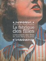 Couverture du livre « La fabrique des filles, l'education des filles de Jules Ferry à la pilule »