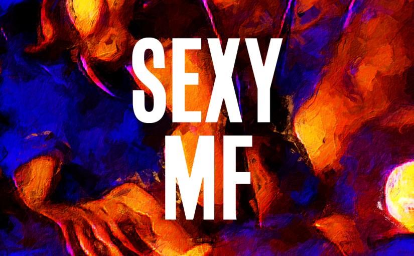 43: Sexy MF