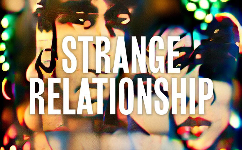 40: Strange Relationship