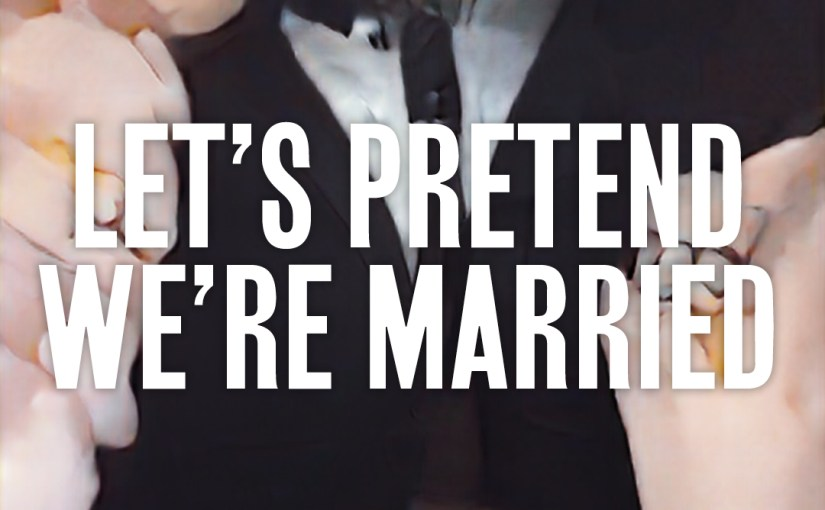34: Let's Pretend We're Married