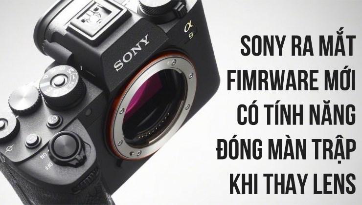 Sony ra firmware cho phép che cảm biến lại khi thay ống kính | 50mm Vietnam