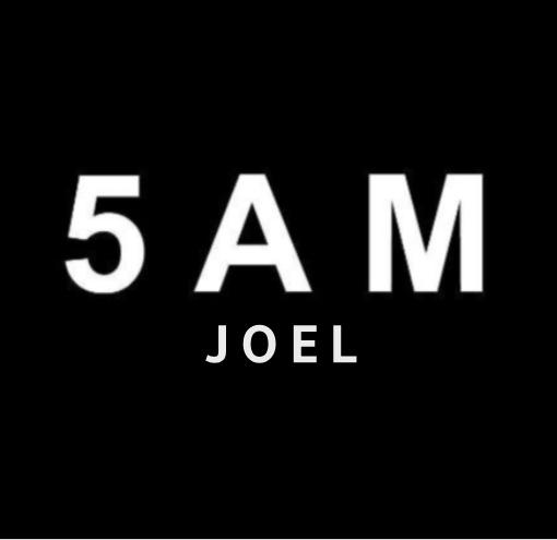 5 AM JOEL