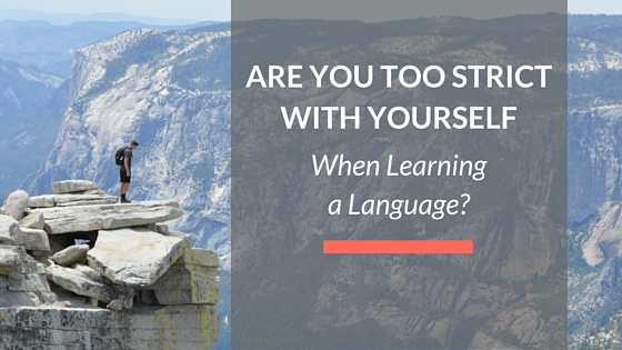 Are you too strict with yourself when learning languages?