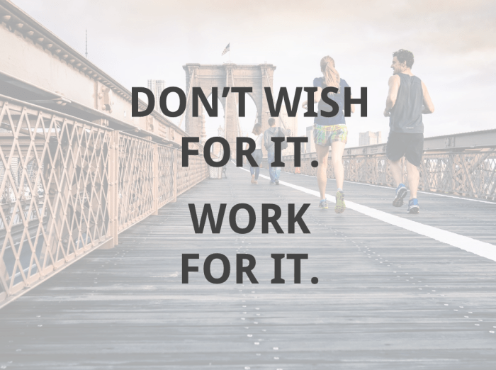 Don't wish for it. Work for it.
