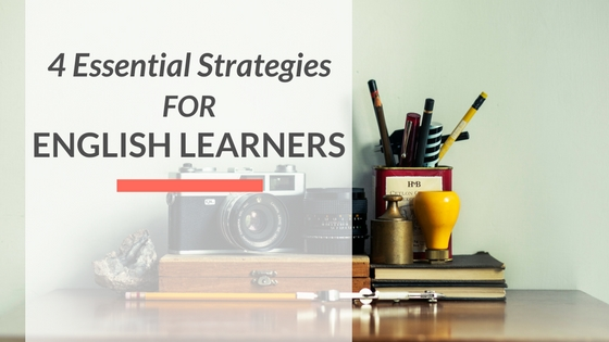 4 essential strategies for english learners