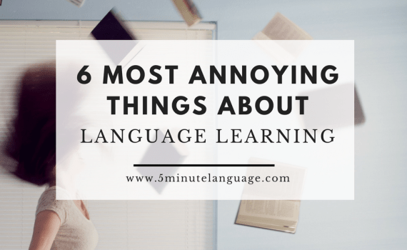 6 most annoying things about language learning