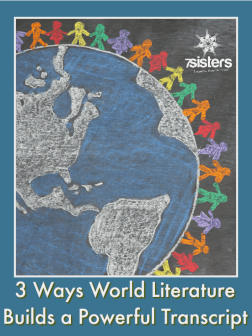 3 Ways World Literature Builds a Powerful Transcript. 7SistersHomeschool.com explains why and how World Literature can give your teens a powerful homeschool transcript Language Arts credit. #WorldLiterature #LanguageArts #HomeschoolHighSchool