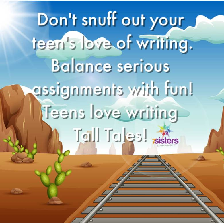 Don't snuff out your teen's love of writing. Balance serious assignments with fun! Teens love writing Tall Tales!