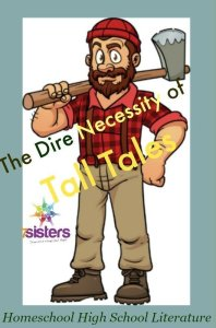 An Authoritative Guide to Literature for Homeschool High School The Dire Necessity of Tall Tales in Homeschool High School Literature