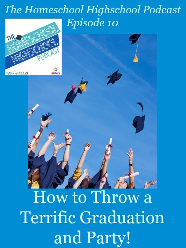 Homeschool Highschool Podcast Ep 10 How to Throw a Graduation Party