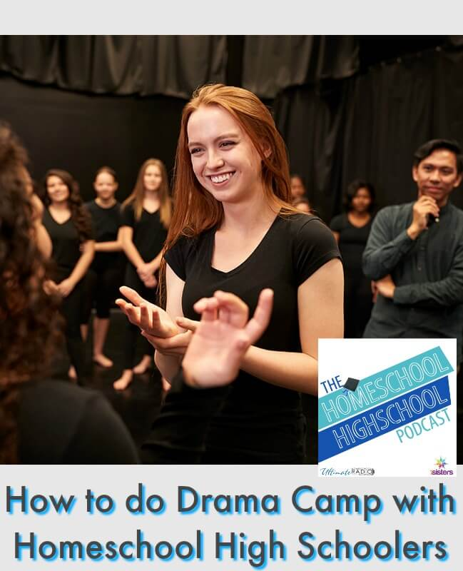 HSHSP Ep 155: How to do Drama Camp with Homeschool High Schoolers. Drama camp helps build the homeschool Fine Arts credit on the transcript while being a transformative experience for teens. #HomeschoolHighSchool #DramaCamp