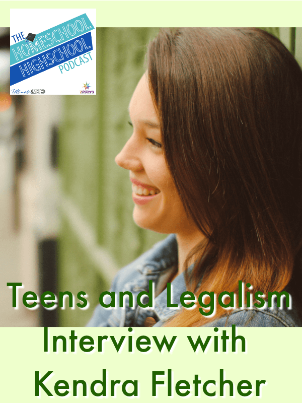 HSHSP Ep 165: Teens and Legalism, Interview with Kendra Fletcher. Kendra discusses the freedom of the Gospel and ways to help teens and parents trust God, not checklists. #KendraFletcher #HomeschoolHighSchoolPodcast #LeavingLegalism #TeensAndLegalism