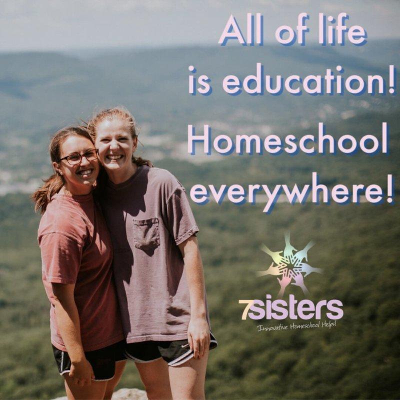 All of life is education. Homeschool everywhere! 7SistersHomeschool.com