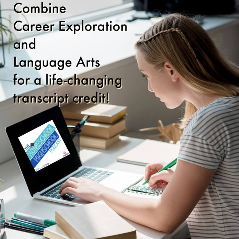Combine Career Exploration and Language Arts for a life-changing homeschool transcript credit. #HomeschoolHighSchool #HomeschoolHighSchoolPodcast #CareerExploration #HomeschoolLanguageArts #HomeschoolEnglishCredit