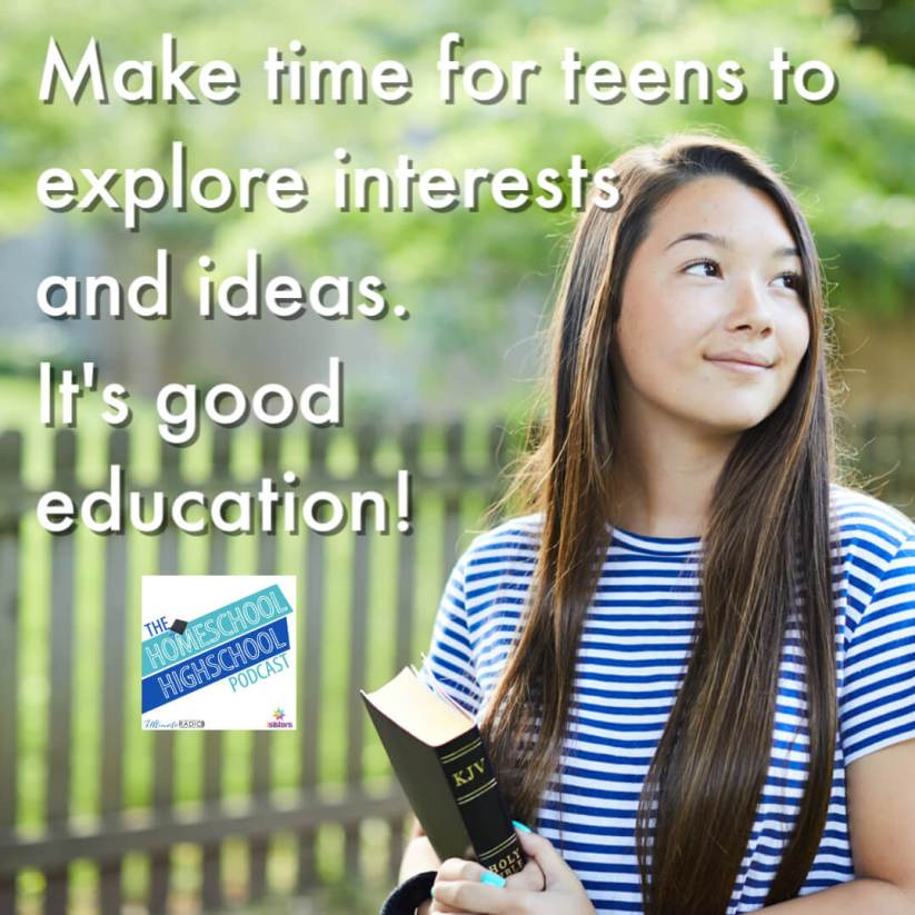 Make time for teens to explore interests and ideas. It's good education!