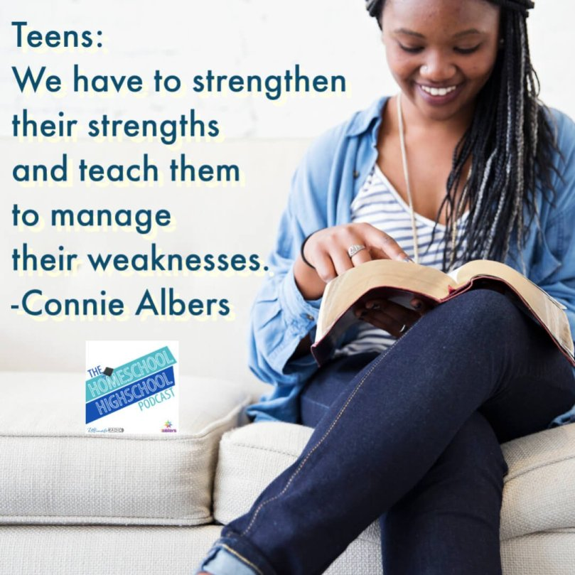 Teens: We have to strengthen their strengths and teach them to manage their weaknesses. Connie Albers on the Homeschool HighSchool Podcast #HomeschoolHighSchoolPodcast #HomeSchoolHighSchool #FindingTeenStrengths #ConnieAlbers