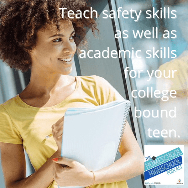 Teach safety skills as well as academic skills for your college bound teen. #HomeschoolHighSchoolPodcast