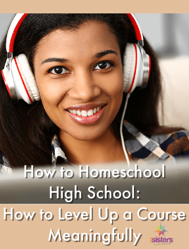 How to Homeschool High School: How to Level Up a Course Meaningfully