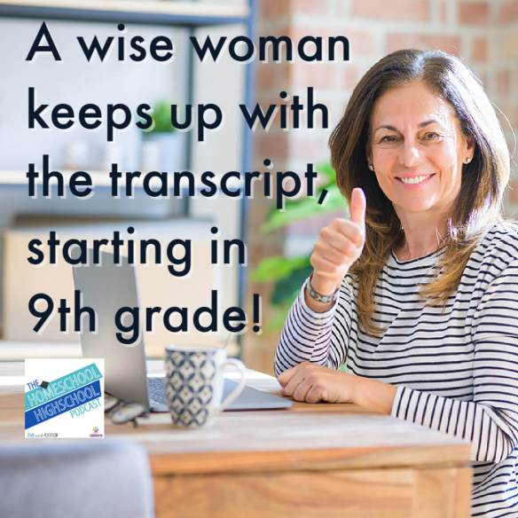 A wise woman keeps up with the transcript, starting in 9th grade!