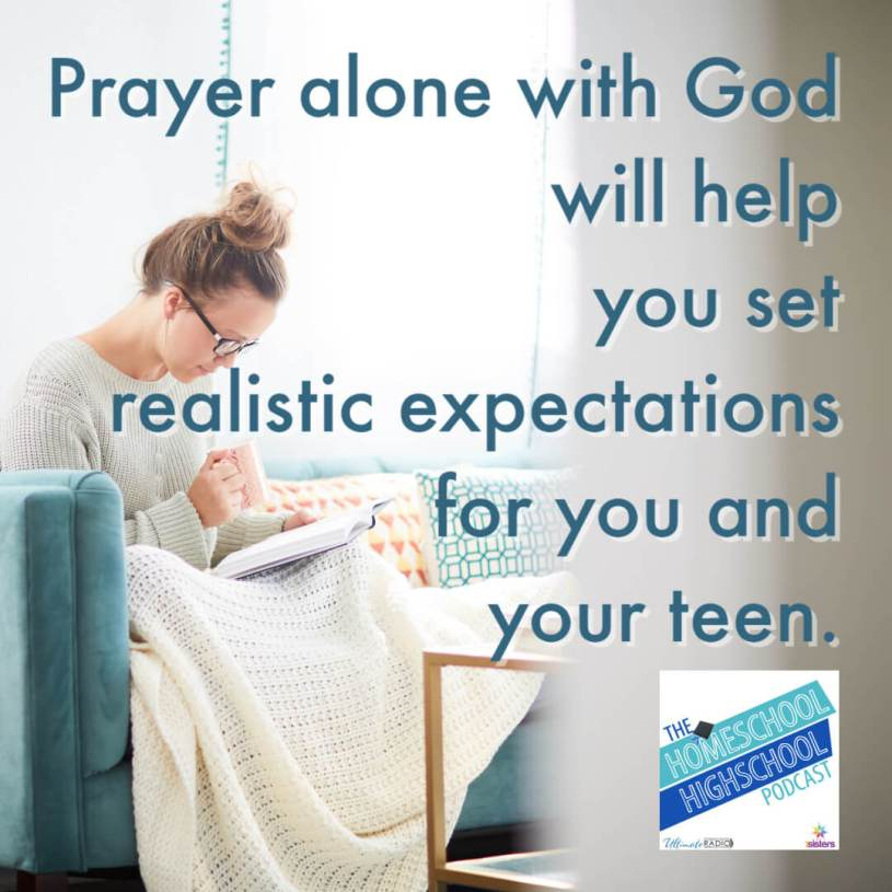 Prayer alone with God will help you set realistic expectations for you and your teen