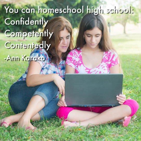 You can homeschool high school confidently, competently, contentedly. -Ann Karako