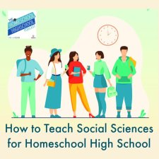 How to Teach Social Sciences for Homeschool High School