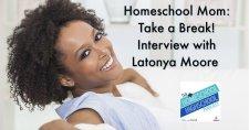 Homeschool Mom: Take a Break, Interview with Latonya Moore