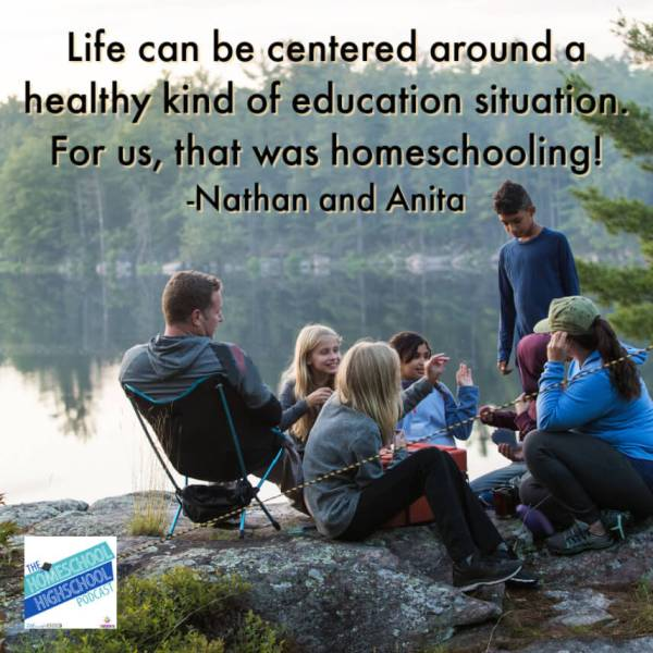 Life can be centered around a healthy kind of education situation. For us, that was homeschooling! -Nathan and Anita