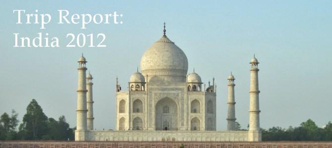 Trip Report: India 2012