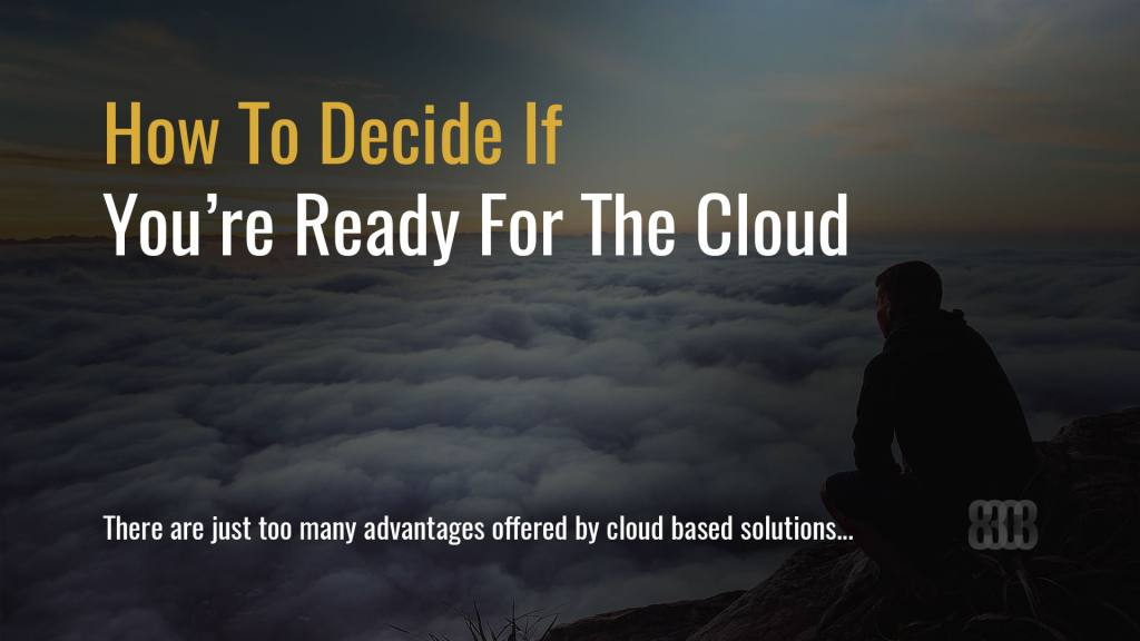 How To Decide If You're Ready For The Cloud