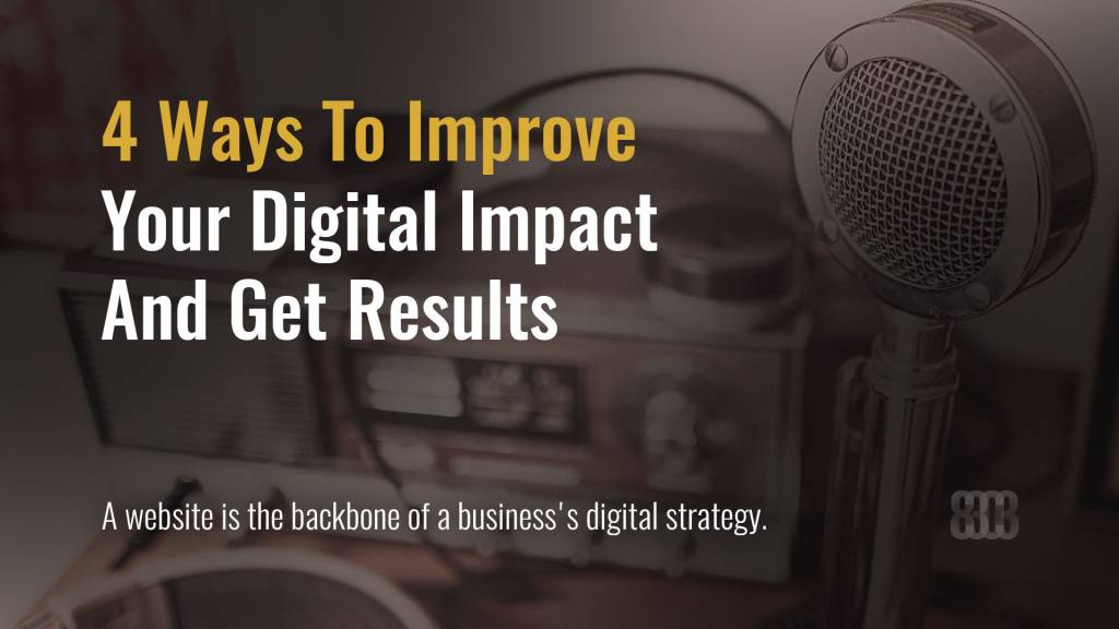 4 Ways To Improve Your Digital Impact And Get Results