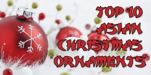 "Top 10 ""Asian"" Christmas Ornaments"