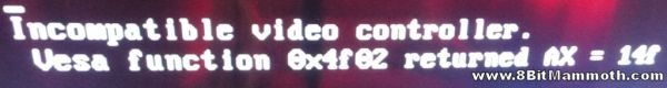 Incompatible video controller. Vesa function 0x4f02 returned AX = 14f