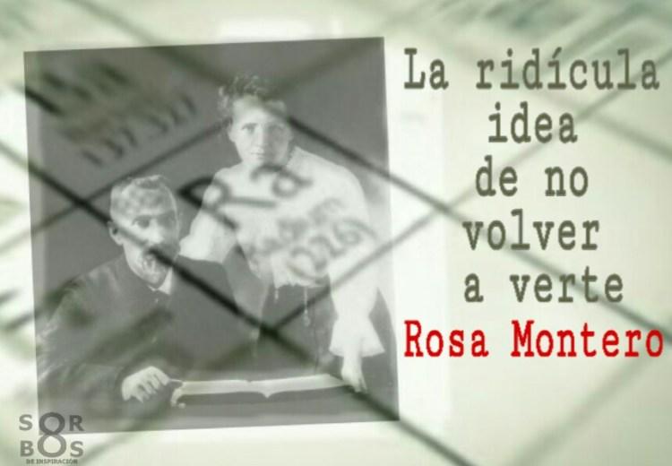 8-sorbos-de-inspiracionLa-ridícula-idea-de-no-volver-a-verte-Rosa-Montero-libro-sinopsis-opinion