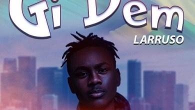 Photo of Larruso – Gi Dem (Prod.By Beatz DaKay)