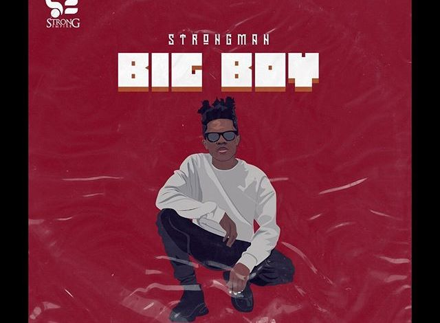 Strongman – Big Boy (Prod. By Tubhanimuzik)