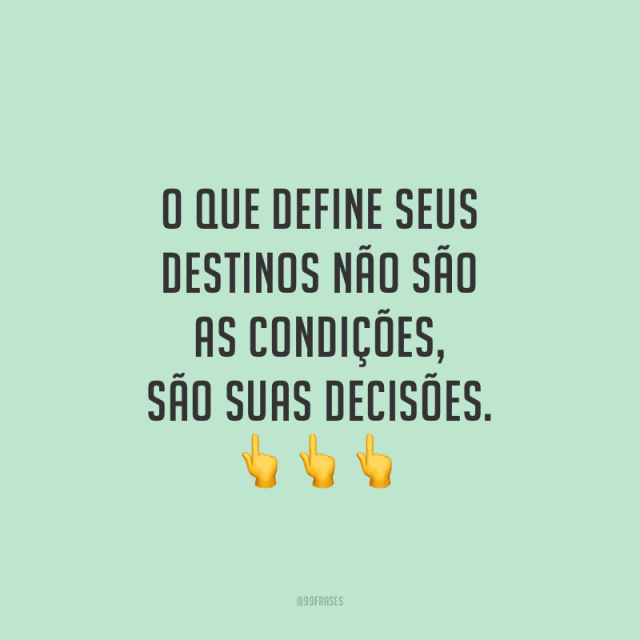 Suas decisões pode mudar destinos