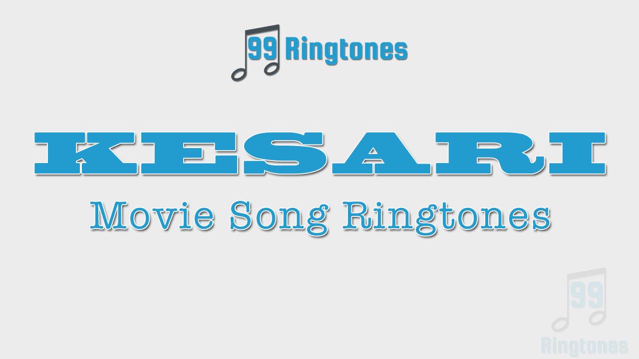Kesari 2019 Hindi Movie All Mp3 Ringtones Download Free Download Song Ringtones To Your Mobile Phone 99ringtones