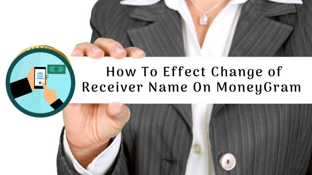 how to effect change of receiver name on MoneyGram