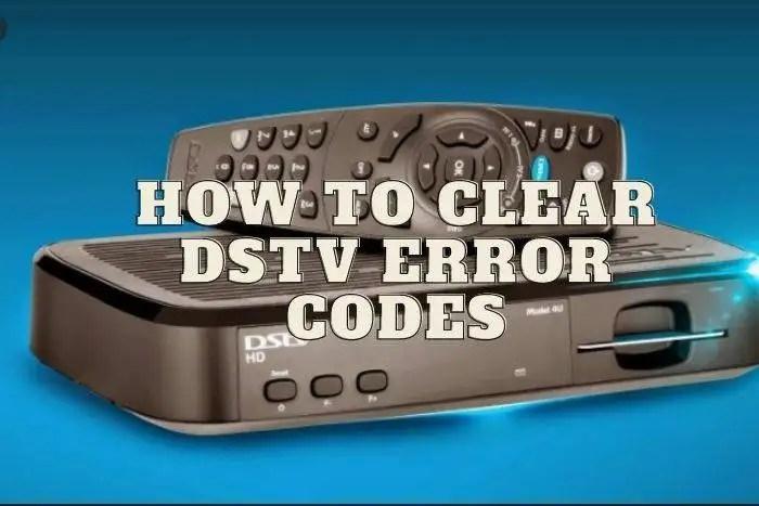 DStv Error Codes: How To Clear DStv Errors