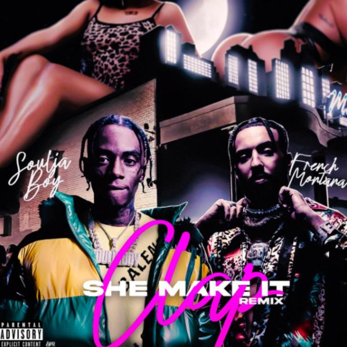 Soulja Boy She Make It Clap Remix ft. French Montana