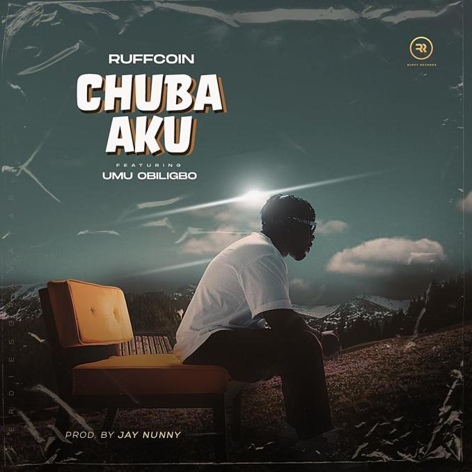 Ruffcoin – Chuba Aku ft. Umu Obiligbo