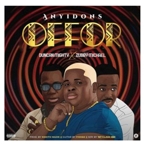 Anyidons – Offor ft. Duncan Mighty Zubby Micheal