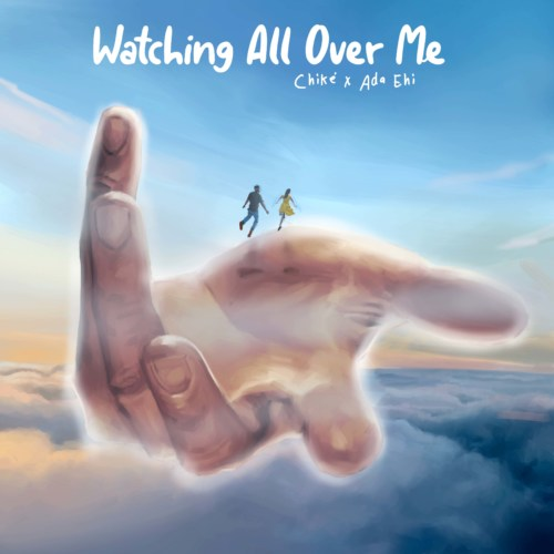 Chike x Ada Ehi – Watching All Over Me