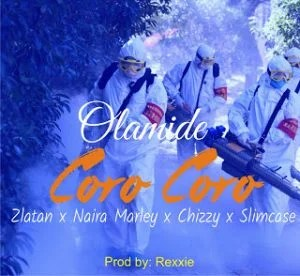 Download Olamide Ft. Zlatan × Naira Marley, Coro Coro MP3 Audio