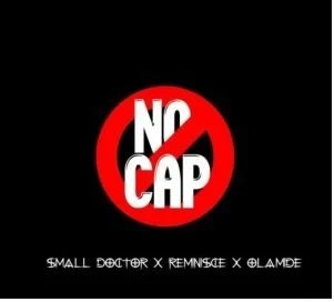 Download Olamide ft Small Doctor x Reminisce – No Cap Audio